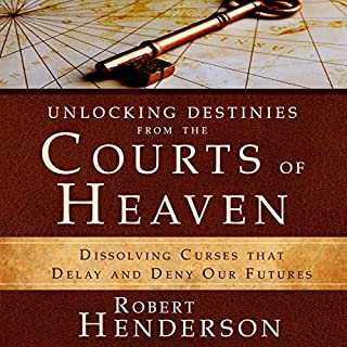 Unlocking Destinies from the Courts of Heaven     Dissolving Curses That Delay and Deny Our Futures               By:                                                                                                                                 Robert Henderson                               Narrated by:                                                                                                                                 Mark Isham                      Length: 4 hrs and 6 mins     9 ratings     Overall 4.1