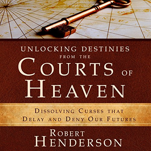 Unlocking Destinies from the Courts of Heaven cover art