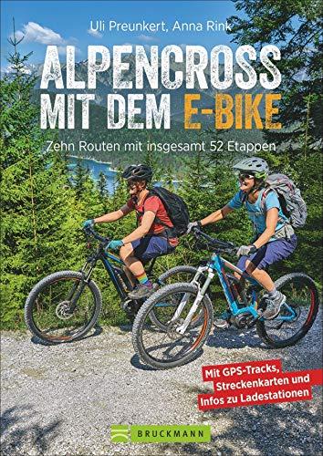 Alpencross mit dem E-Bike. 10 leichte Wege über die Alpen. Der E-MTB-Führer für die perfekte Alpenüberquerung: Mit 10 technisch einfachen Routen über den Alpenkamm.