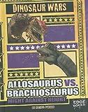 Allosaurus vs. Brachiosaurus: Might Against Height (Dinosaur Wars)