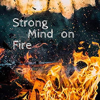 Strong Mind on Fire