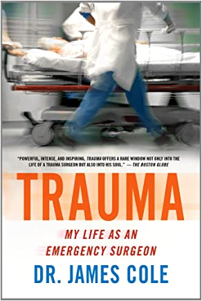 Trauma: My Life As an Emergency Surgeon