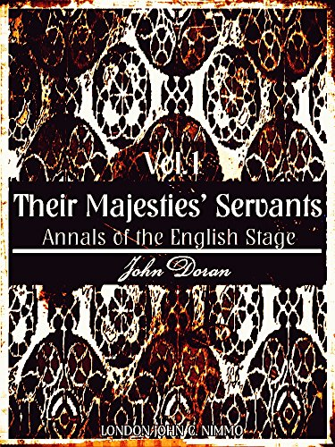 Their Majesties' Servants Volume 1 (of 3) (Illustrations): Annals of the English Stage (Their Majesties' Servants Series) (English Edition)