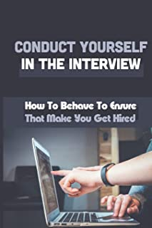 Conduct Yourself In The Interview: How To Behave To Ensure That Make You Get Hired: Personality Tests At An Interview