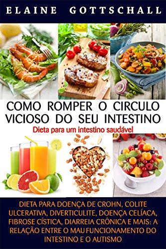 Como Romper o Círculo Vicioso do seu Intestino: Dieta para um Intestino Saudável