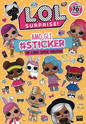 Amo gli #sticker. Un libro super creativo. L.O.L. Surprise! Ediz. a colori