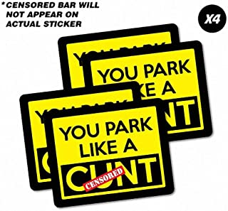 4X You Park Like A C*nt Sticker Parking Funny