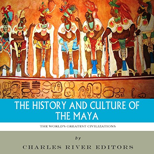 The World's Greatest Civilizations: The History and Culture of the Maya audiobook cover art