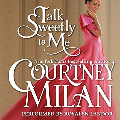 Talk Sweetly to Me     The Brothers Sinister, Book 5              By:                                                                                                                                 Courtney Milan                               Narrated by:                                                                                                                                 Rosalyn Landor                      Length: 3 hrs and 51 mins     289 ratings     Overall 4.2