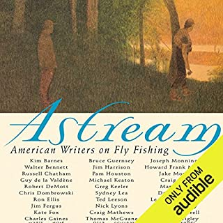 Astream     American Writers on Fly Fishing              By:                                                                                                                                 Robert DeMott (Edited by)                               Narrated by:                                                                                                                                 Brian Morris                      Length: 10 hrs and 55 mins     28 ratings     Overall 4.2
