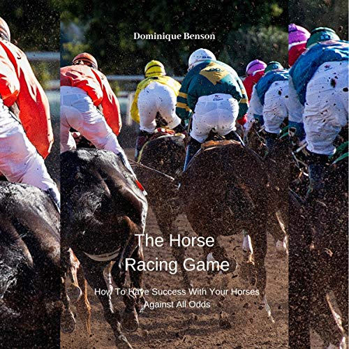 The Horse Racing Game     How to Have Success With Your Horses Against All Odds              By:                                                                                                                                 Dominique Benson                               Narrated by:                                                                                                                                 Derik Hendrickson                      Length: 48 mins     Not rated yet     Overall 0.0