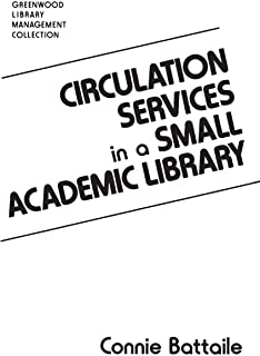 Circulation Services in a Small Academic Library (Libraries Unlimited Library Management Collection)