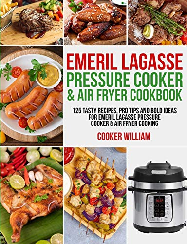 Emeril Lagasse Pressure Cooker & Air Fryer Cookbook: 125 Tasty Recipes, Pro Tips and Bold Ideas for Emeril Lagasse Pressure Cooker & Air Fryer Cooking