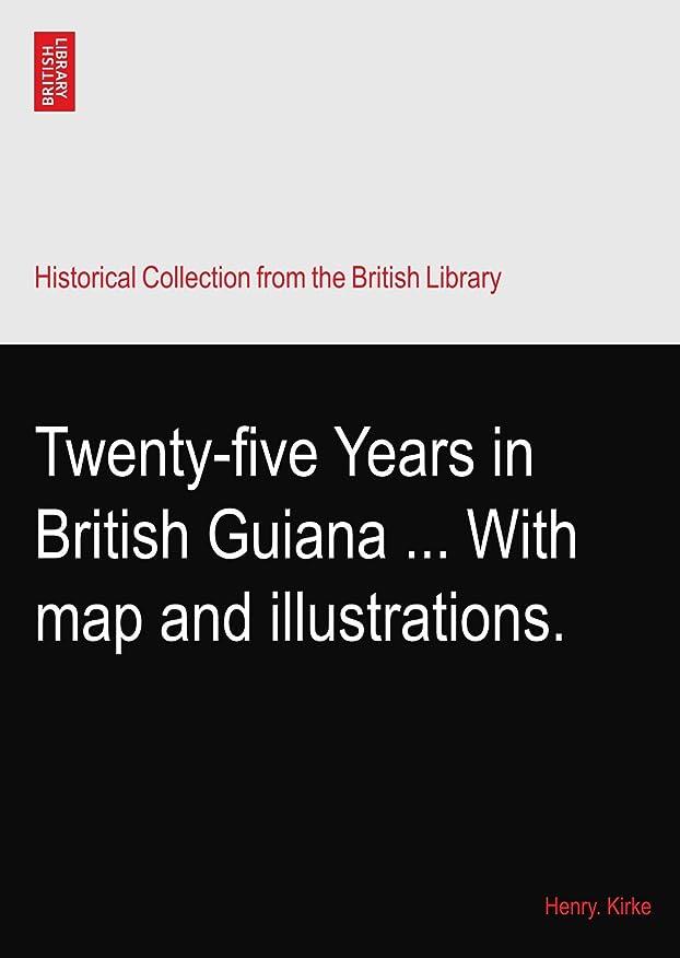 消去センチメンタル小売Twenty-five Years in British Guiana ... With map and illustrations.