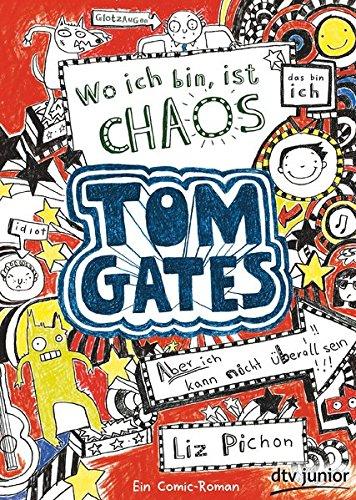 Tom Gates: Wo ich bin, ist Chaos - Aber ich kann nicht überall sein!: Ein Comic-Roman (Die Tom Gates-Reihe, Band 1)