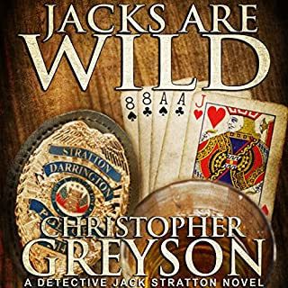 Jacks Are Wild     Detective Jack Stratton Mystery Thriller Series, Book 3              Written by:                                                                                                                                 Christopher Greyson                               Narrated by:                                                                                                                                 Andrew Tell                      Length: 9 hrs and 9 mins     1 rating     Overall 5.0