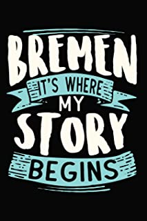 Bremen It's where my story begins: 6x9 110 Dotted Blank Notebook Inspirational Journal Travel Note Pad Motivational Quote Collection Sketchbook