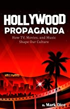 Download Hollywood Propaganda: How TV, Movies, and Music Shape Our Culture PDF