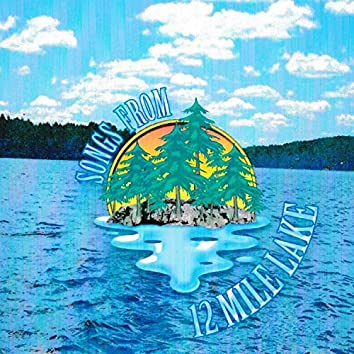 Songs from 12 Mile Lake