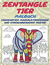 Zentangle Tier - Malbuch - Einzigartige Mandala-Tierdesigns und stressabbauende Muster (German Edition)