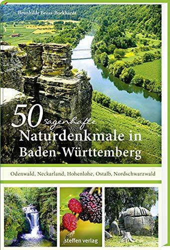 50 sagenhafte Naturdenkmale in Baden-Württemberg: Odenwald, Neckarland, Hohenlohe-Ostalb, Nordschwarzwald