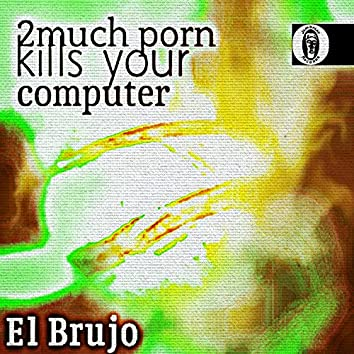 2much Porn Kills Your Computer