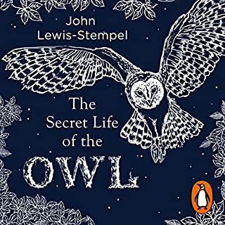 The Secret Life of the Owl                   By:                                                                                                                                 John Lewis-Stempel                               Narrated by:                                                                                                                                 Roy McMillan                      Length: 1 hr and 51 mins     15 ratings     Overall 4.4