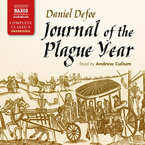 Journal of the Plague Year                   By:                                                                                                                                 Daniel Defoe                               Narrated by:                                                                                                                                 Andrew Cullum                      Length: 10 hrs and 8 mins     Not rated yet     Overall 0.0