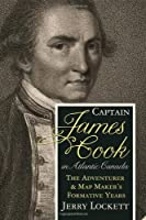 Captain James Cook in Atlantic Canada: The Adventurer & Map Maker's Formative Years