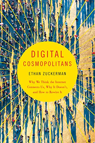 Digital Cosmopolitans: Why We Think the Internet Connects Us, Why It Doesn't, and How to Rewire It (English Edition)