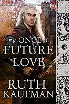 My Once & Future Love (Unsung Knights of the Round Table Book 1) by [Ruth Kaufman]