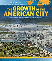 The Growth of the American City: Immigrants and Migrants Travel for Work (Spotlight on Immigration and Migration)