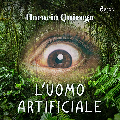 "Horacio Quiroga: ""L'uomo artificiale"""
