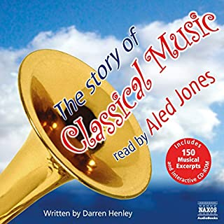 The Story of Classical Music                   By:                                                                                                                                 Darren Henley                               Narrated by:                                                                                                                                 Aled Jones                      Length: 4 hrs and 28 mins     15 ratings     Overall 4.7