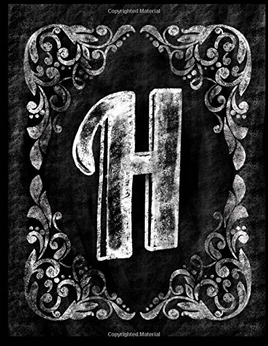 H:: Personalized (Monogram Initial) Chalkboard Journal/Notebook For Women/Men Teens or Tweens; Vintage Inspired Chalkboard Art Border with Initial ... Pages (Chalkboard Monogram Notebooks, Band 8)