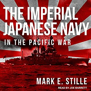 The Imperial Japanese Navy in the Pacific War                   By:                                                                                                                                 Mark E. Stille                               Narrated by:                                                                                                                                 Joe Barrett                      Length: 11 hrs and 17 mins     38 ratings     Overall 4.0