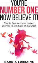 You're Number One, Now Believe It!: How to love, care and respect yourself in the midst of a setback
