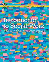 Introduction to Social Work: Through the Eyes of Practice Settings (Connecting Core Competencies)
