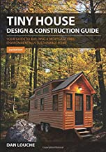 Tiny House Design and Construction Guide: Your Guide to Building a Mortgage Free, Environmentally Sustainable Home