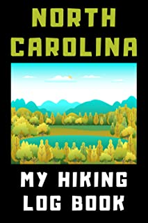 """North Carolina - My Hiking Log Book: Trail Journal With Prompts To Record All Your Hikes - 6"""" x 9"""" Travel Size - 120 Pages"""