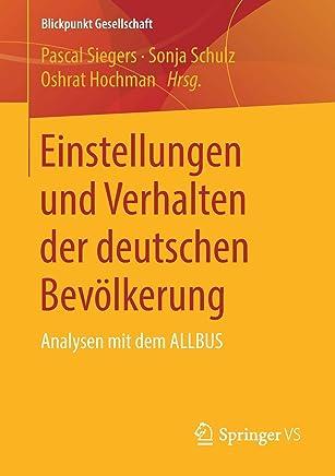 Einstellungen und Verhalten der deutschen Bevölkerung: Analysen mit dem ALLBUS