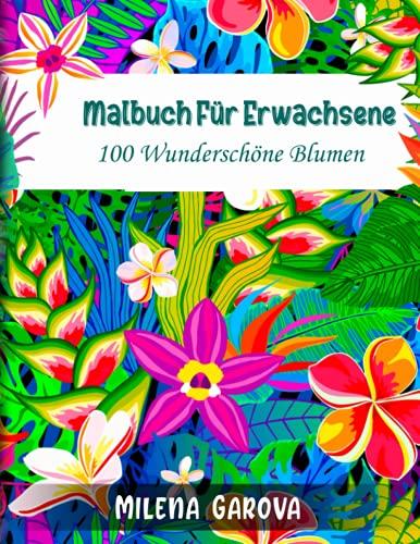 Malbuch für Erwachsene: 100 wunderschöne Blumen