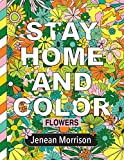Stay Home and Color: Flowers: An Adult Coloring Book With Relaxing, Calming, Beautiful Floral Designs (Jenean Morrison Adult Coloring Books)