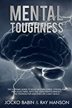 Mental Toughness: The Extreme Guide to Build an Unbeatable, Strong and Resilience Mind, With the Leadership's Mindset. The Training for Success Like a Navy Seals.