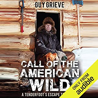 Call of the American Wild     A Tenderfoot's Escape to Alaska              Written by:                                                                                                                                 Guy Grieve                               Narrated by:                                                                                                                                 Steve West                      Length: 13 hrs and 38 mins     6 ratings     Overall 4.5