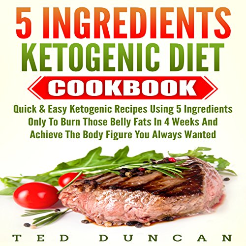 5 Ingredients Ketogenic Diet Cookbook audiobook cover art