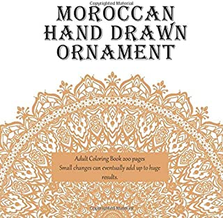 Moroccan Hand Drawn Ornament Adult Coloring Book 200 pages - Small changes can eventually add up to huge results. (Mandala)