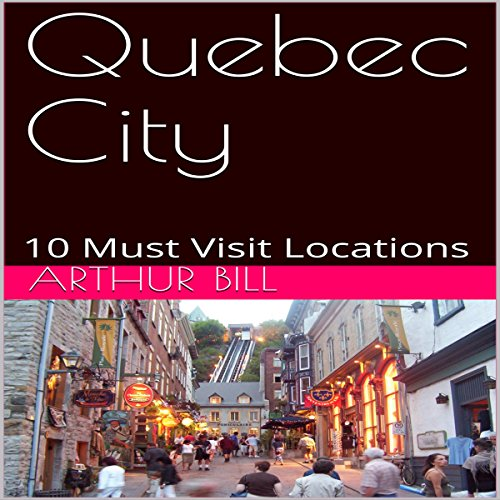 Quebec City: 10 Must Visit Locations audiobook cover art