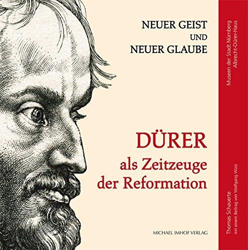 Dürer als Zeitzeuge der Reformation: Neuer Geist und neuer Glaube (Schriften der Museen der Stadt Nürnberg)