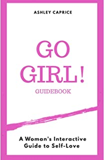 Go Girl Guidebook: A Woman's Interactive Guide To Self-Love